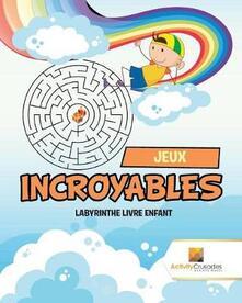Jeux Incroyables: Labyrinthe Livre Enfant - Activity Crusades - cover