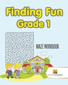 Finding Fun Grade 1: Maze Workbook - Activity Crusades - cover