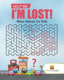 Help Me I'm Lost!: Maze Games for Kids - Activity Crusades - cover