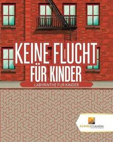 Keine Flucht Fur Kinder: Labyrinthe Fur Kinder - Activity Crusades - cover