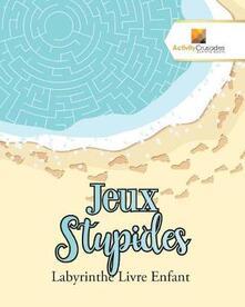 Jeux Stupides: Labyrinthe Livre Enfant - Activity Crusades - cover