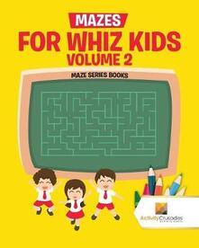 Mazes for Whiz Kids Volume 2: Maze Series Books - Activity Crusades - cover