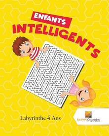 Enfants Intelligents: Labyrinthe 4 Ans - Activity Crusades - cover