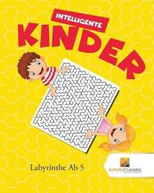 Intelligente Kinder: Labyrinthe Ab 5 - Activity Crusades - cover
