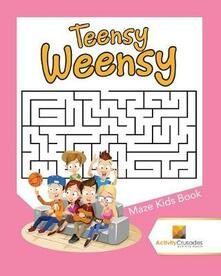 Teensy Weensy: Maze Kids Book - Activity Crusades - cover