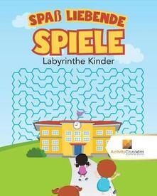 Spass Liebende Spiele: Labyrinthe Kinder - Activity Crusades - cover