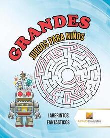 Grandes Juegos Para Ninos: Laberintos Fantasticos - Activity Crusades - cover