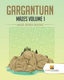 Gargantuan Mazes Volume 1: Maze Series Books - Activity Crusades - cover