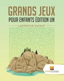 Grands Jeux Pour Enfants Edition Un: Labyrinthe Enfant - Activity Crusades - cover