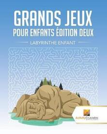 Grands Jeux Pour Enfants Edition Deux: Labyrinthe Enfant - Activity Crusades - cover