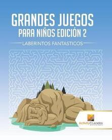 Grandes Juegos Para Ninos Edicion 2: Laberintos Fantasticos - Activity Crusades - cover