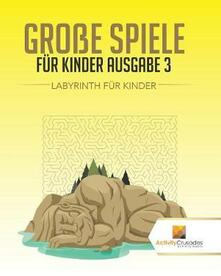 Grosse Spiele Fur Kinder Ausgabe 3: Labyrinth Fur Kinde - Activity Crusades - cover