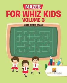 Mazes for Whiz Kids Volume 3: Maze Series Books - Activity Crusades - cover