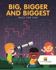 Big, Bigger and Biggest: Maze for Kids - Activity Crusades - cover