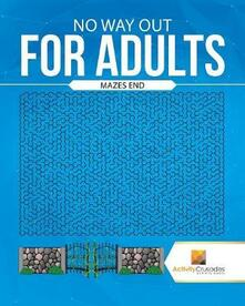 No Way Out For Adults: Mazes End - Activity Crusades - cover