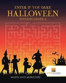 Enter if you Dare Halloween Edition Grade 6: Mazes and Monsters - Activity Crusades - cover