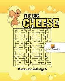 The Big Cheese: Mazes for Kids Age 5 - Activity Crusades - cover