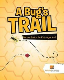 A Bug's Trail: Mazes Books for Kids Ages 4-8 - Activity Crusades - cover
