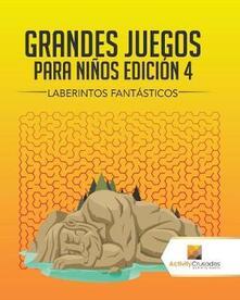 Grandes Juegos Para Ninos Edicion 4: Laberintos Fantasticos - Activity Crusades - cover
