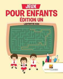 Jeux Pour Enfants Edition Un: Labyrinthe Kids - Activity Crusades - cover