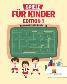 Spiele Fur Kinder Edition 1: Labyrinthe Und Irrgarten - Activity Crusades - cover