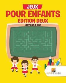 Jeux Pour Enfants Edition Deux: Labyrinthe Kids - Activity Crusades - cover