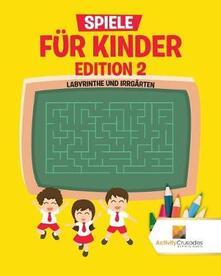 Spiele Fur Kinder Edition 2: Labyrinthe Und Irrgarten - Activity Crusades - cover