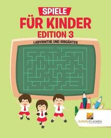 Spiele Fur Kinder Edition 3: Labyrinthe Und Irrgarten - Activity Crusades - cover