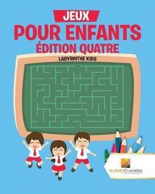 Jeux Pour Enfants Edition Quatre: Labyrinthe Kids - Activity Crusades - cover