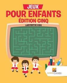 Jeux Pour Enfants Edition Cinq: Labyrinthe Kids - Activity Crusades - cover