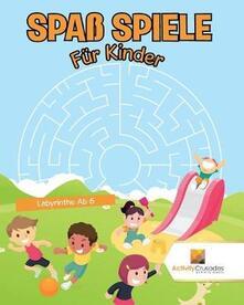 Spass Spiele Fur Kinder: Labyrinthe Ab 6 - Activity Crusades - cover
