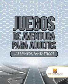Juegos De Aventura Para Adultos: Laberintos Fantasticos - Activity Crusades - cover