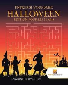 Entrez Si Vous Dare Halloween Edition Pour Les 11 Ans: Labyrinthe Livre Jeux - Activity Crusades - cover