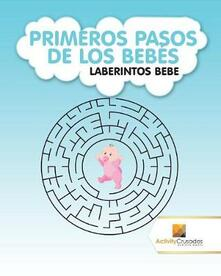 Primeros Pasos De Los Bebes: Laberintos Bebe - Activity Crusades - cover
