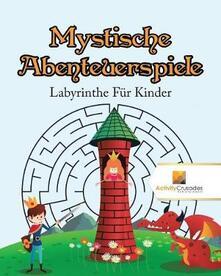Mystische Abenteuerspiele: Labyrinthe Fur Kinder - Activity Crusades - cover