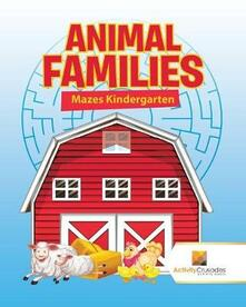 Animal Families: Mazes Kindergarten - Activity Crusades - cover