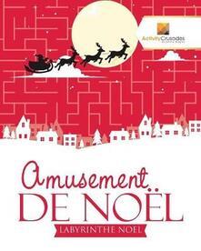 Amusement De Noel: Labyrinthe Noel - Activity Crusades - cover