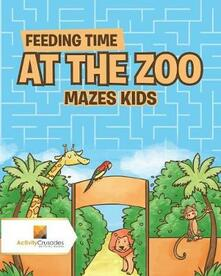 Feeding Time at the Zoo: Mazes Kids - Activity Crusades - cover