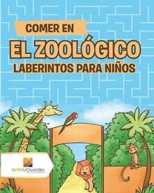 Comer En El Zoologico: Laberintos Para Ninos - Activity Crusades - cover