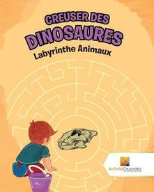 Creuser Des Dinosaures: Labyrinthe Animaux - Activity Crusades - cover