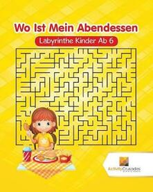 Wo Ist Mein Abendessen: Labyrinthe Kinder Ab 6 - Activity Crusades - cover