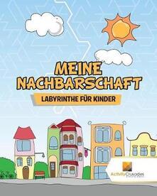 Meine Nachbarschaft: Labyrinthe Fur Kinder - Activity Crusades - cover
