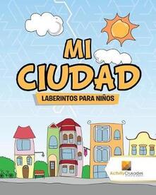Mi Ciudad: Laberintos Para Ninos - Activity Crusades - cover