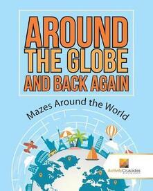 Around the Globe and Back Again: Mazes Around the World - Activity Crusades - cover