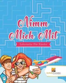 Nimm Mich Mit: Labyrinthe Fur Kinder - Activity Crusades - cover