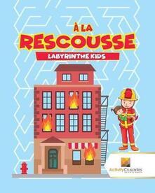 A La Rescousse: Labyrinthe Kids - Activity Crusades - cover