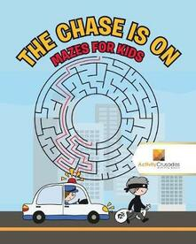 The Chase is On: Mazes for Kids - Activity Crusades - cover