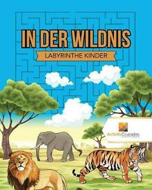 In Der Wildnis: Labyrinthe Kinder - Activity Crusades - cover