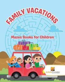 Family Vacations: Mazes Books for Children - Activity Crusades - cover