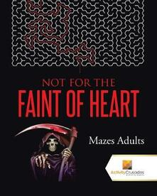 Not For the Faint of Heart: Mazes Adults - Activity Crusades - cover